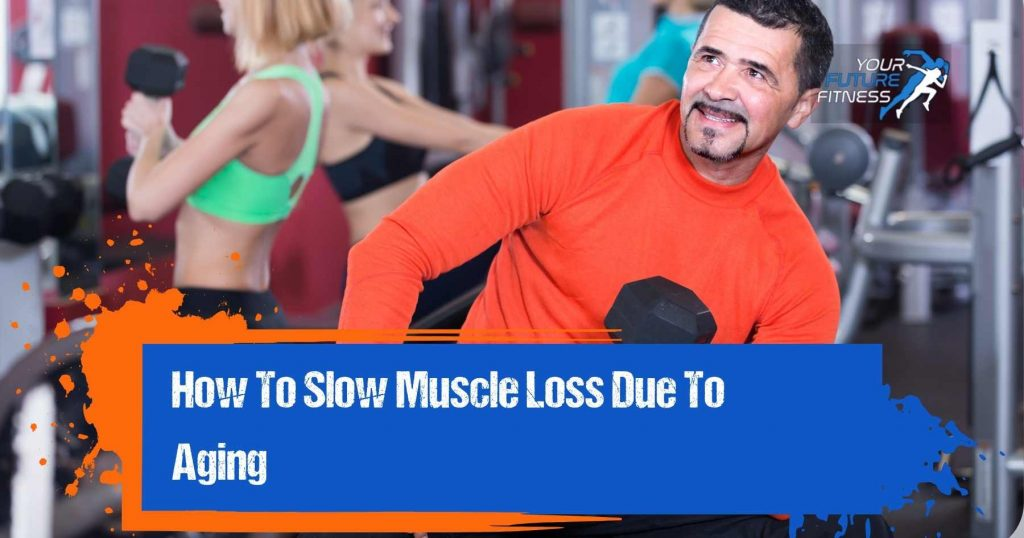 How To Slow Muscle loss due to aging